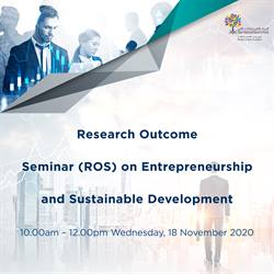 "Research Outcome Seminar (ROS) on ""Entrepreneurship and Sustainable Development"""